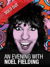 QPAC - An Evening with Noel Fielding - Concert Hall, QPAC - Tickets & Dining Packages