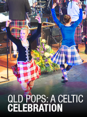 QPAC - QLD Pops: A Celtic Celebration - Concert Hall, QPAC - Tickets & Dining Packages